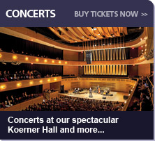 Concerts:  Concerts at our spectacular Koerner Hall and more...