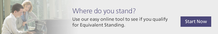 Where do you stand? Use our easy online tool to see if you qualify for Equivalent Standing.